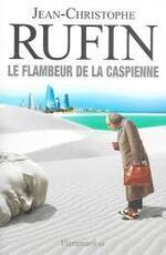 Le flambeur de la Caspienne  Jean-Christophe Ruffin