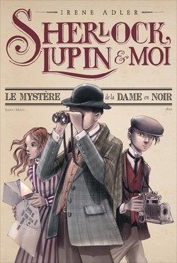 Sherlock, Lupin et moi tome 1 de Irène Adler