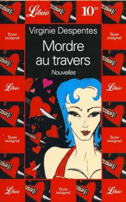 Mordre au travers / Virginie Despentes