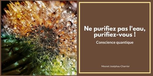 Ne purifiez pas l'eau, purifiez-vous !
