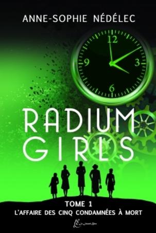 Radium girls, tome 1 : l'affaire des cinq condamnées à mort, d'Anne-Sophie Nédélec