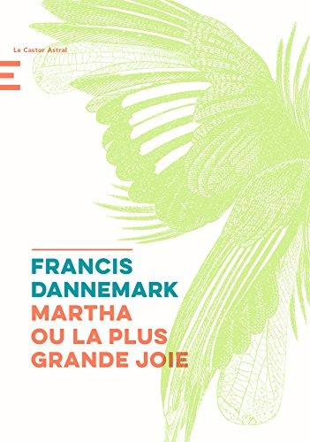 Martha ou la plus grande joie de Francis Dannemark