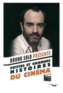 Bruno Solo présente : Petites et grandes histoires du cinéma