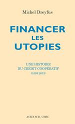 Financer les utopies. Une histoire du crédit coopératif. Michel Dreyfus et Éric Bélouet