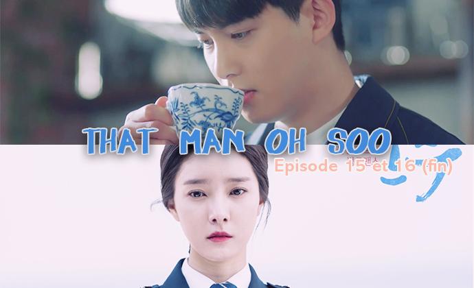 Sortie des épisodes 15 & 16 de That Man Oh Soo (fin)