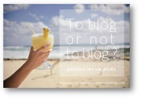 ✿ Bloguer pendant les vacances… ou pas !