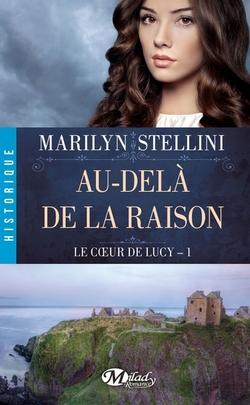 Le Coeur de Lucy  Tome 1 : Au-delà de la Raison  de Marilyn Stellini
