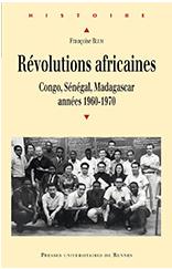 Révolutions africaines. Congo, Sénégal, Madagascar, années 1960-1970