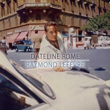 Raymond Lefèvre, Dateline Rome