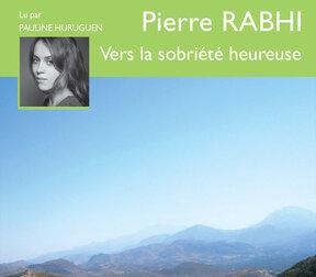 Vers la sobriété heureuse (Pierre RABHI) livre audio