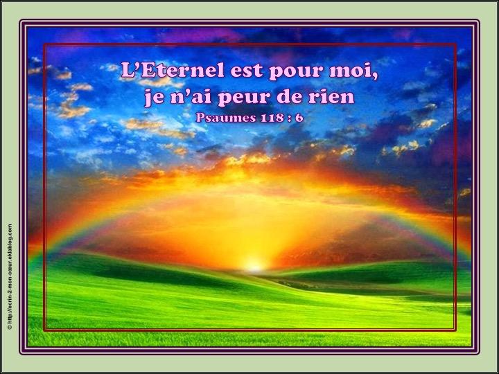 L'Eternel est pour moi, je n'ai peur de rien - Psaumes 118 : 6