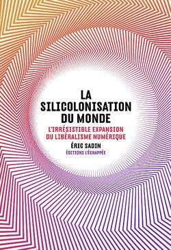 La silicolonisation du monde (Eric SADIN)
