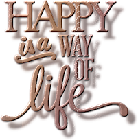 *** Happy is a way of life