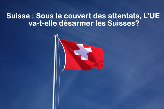 Suisse : Sous le couvert des attentats, L'UE va-t-elle désarmer les Suisses?