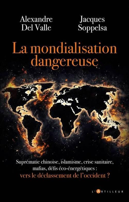 La mondialisation dangereuse  - Alexandre Del Valle  ;  Jacques Soppelsa