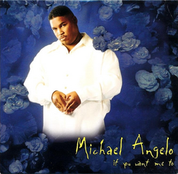 Michael Angelo - If You Want Me To - 2000