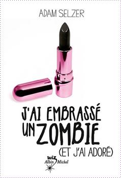 J'ai embrassé un zombie (et j'ai adoré) (Adam Selzer)