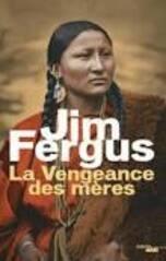 La vengeance des mères - Jim Fergus -