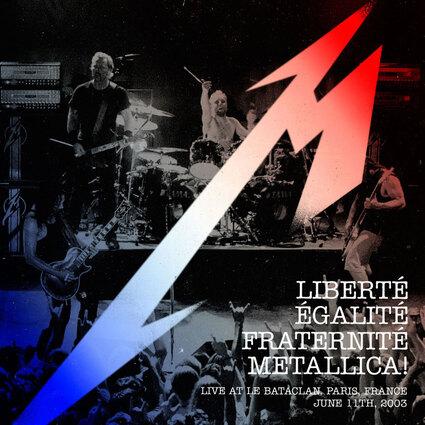 Metallica - Liberté, Égalité, Fraternité, Metallica!