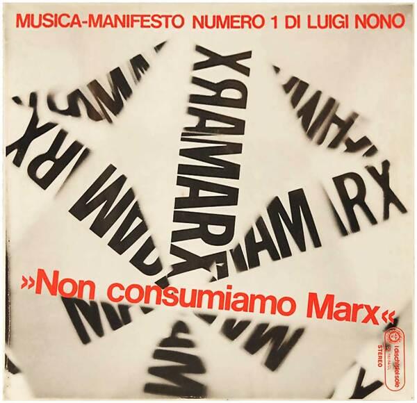 Un Volto, E Del Mare / Non Consumiamo Marx…,  LUIGI NONO