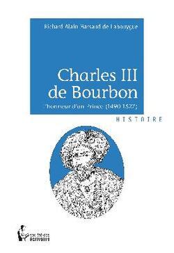 Charles III de Bourbon ; l'honneur d'un prince (1490-1527)