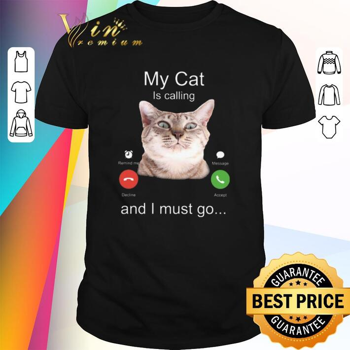 Top My Cat Is calling and I must go shirt