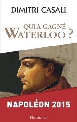 Qui a gagné Waterloo ? par Dimitri Casali