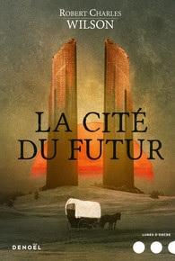 La cité du futur - Robert Charles Wilson