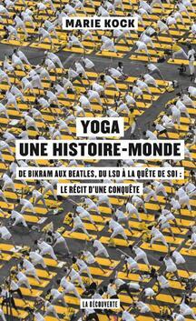 Yoga : une histoire - monde de Marie Kock