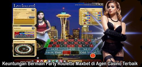 Keuntungan Bermain Party Roulette Maxbet di Agen Casino Terbaik