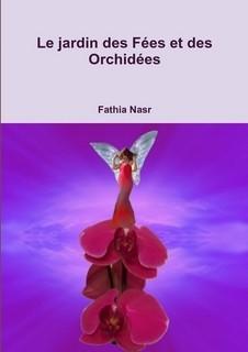 LE JARDIN DES FEES ET DES ORCHIDEES PAR FATHIA NASR