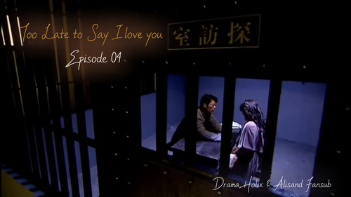 Too Late to Say I love you Episode 3 et 4