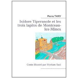 Isidore Tipenarole et les trois lapins de Montceau-les-Mines de Pierre Thiry