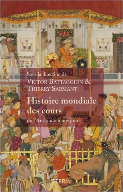 Histoire mondiale des cours - Victor Battagion ; Thierry Sarmant