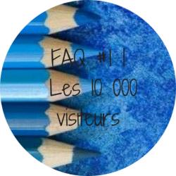FAQ #1 | Les 10 000 visiteurs