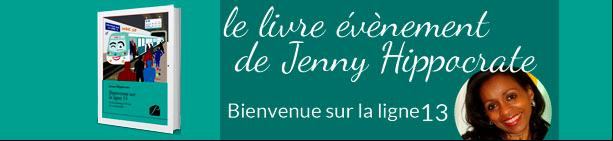 """"""" Bienvenue sur la ligne 13 """" par Jenny Hippocrate"""
