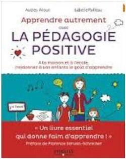 Apprendre autrement avec la pédagogie positive!! Audrey Akoun et Isabelle Pailleau