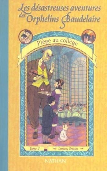 Les désastreuses aventures des orphelins Baudelaire 5-13 Piège au collège - Lemony Snicket