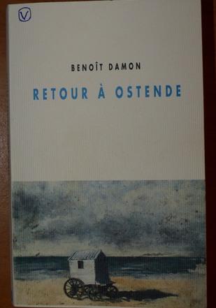 "BENOIT DAMON : "" RETOUR A OSTENDE "" ( Ed. Champ Vallon 2016 )"