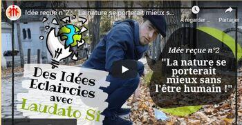 """Vidéo no 2 de 5 - LAUDATO SI - L'Écologie ?  """" La nature se porterait mieux sans l'être humain ! """""""