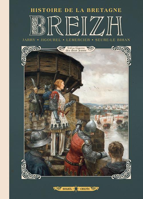 Breizh histoire de la Bretagne - Tome 05 La guerre des deux Jeanne - Jarry & Jigourel & Lemercier & Seure-le Bihan