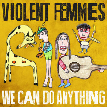 Retour aux affaires: Violent Femmes - We can do anything (2016)