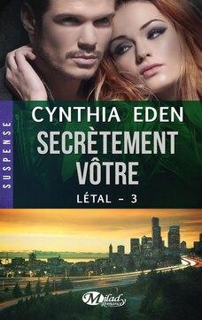 Létal T3 Secrètement vôtre de Cynthia Eden