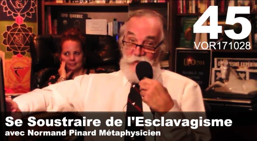 VidéOrandia 45... Se Soustraire de l'Esclavagisme avec Normand Pinard Métaphysicien
