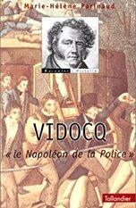 Vidocq : Le Napoléon de la police - Marie-Hélène Parinaud -