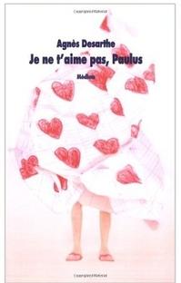 Agnès Desarthe - Je ne t'aime pas, Paulus