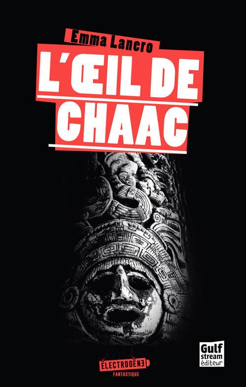 L'oeil de Chaac - Emma Lanero