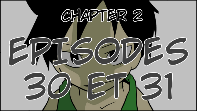 Chapter 2, Episodes 30 et 31