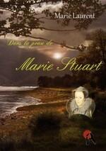 Dans le peau de Marie Stuart de Marie Laurent