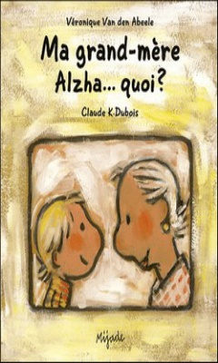 Véronique Van den Abeele & Claude-K Dubois : Ma grand-mère a alzhei.. Quoi ?